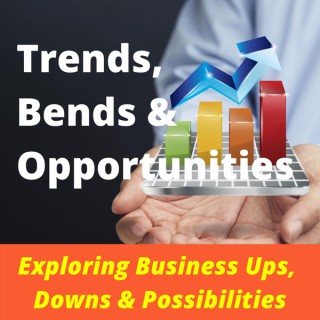 Trends, Bends and Opportunities
