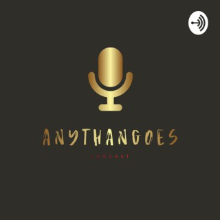 Anythangoes Podcast