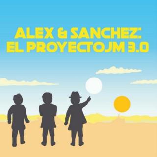 Alex & Sánchez El Proyecto JM 3.0