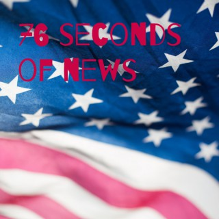 76 seconds of news