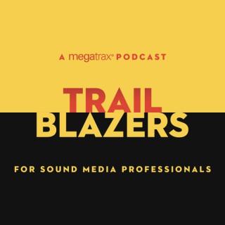 Trailblazers: A Megatrax Podcast for Sound Media Professionals