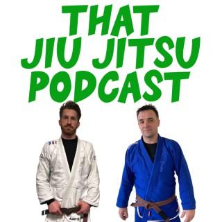That Jiu Jitsu Podcast