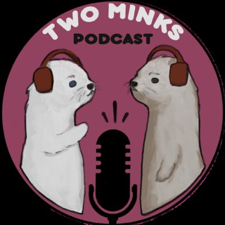 Two Minks Podcast
