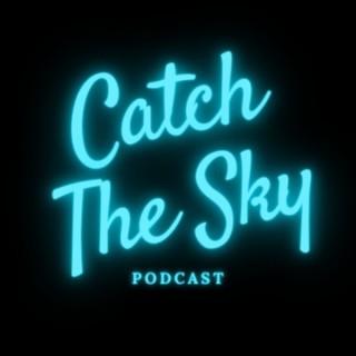Catch The Sky Podcast