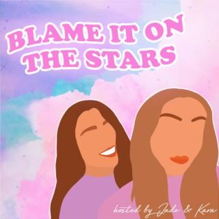 Blame It On the Stars