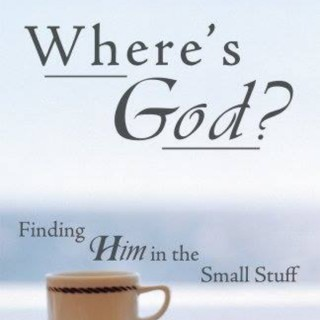 Where's God? Finding Him in the Small Stuff