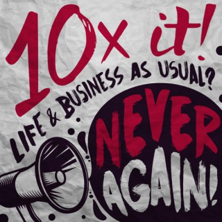 10X it! Life & Business as Usual? Never Again!