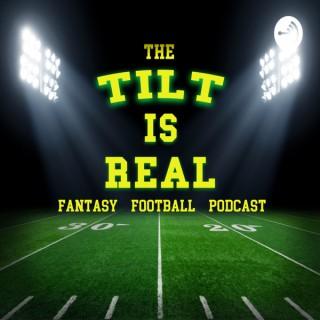 The Tilt Is Real Fantasy Football Podcast