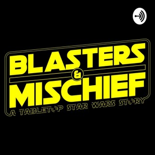 Blasters & Mischief: A Tabletop Star Wars Story