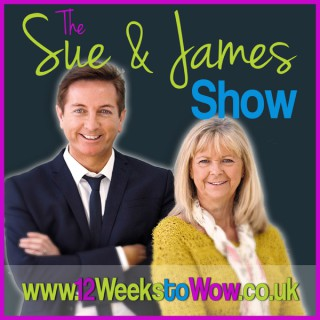 Sue & James 12 Weeks to Wow! Podcast Show
