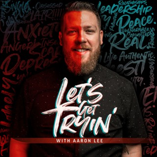 Let's Get Tryin' with Aaron Lee