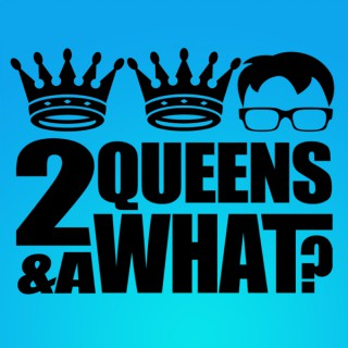 2 Queens and a What?