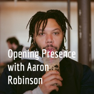 Opening Presence with Aaron Robinson