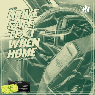 Drive Safe, Text When Home