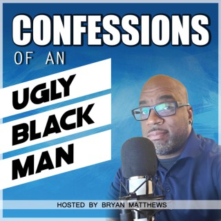 Confessions Of An UGLY Blackman
