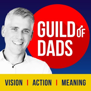 Guild of Dads: Vision+Action=Meaning