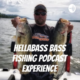 HELLABASS Bass Fishing Podcast Experience