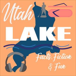 Utah Lake: Facts, Fiction, Fun