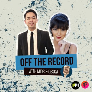 Off The Record with Migs and Cesca