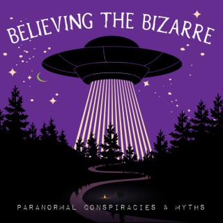 Believing the Bizarre: Paranormal Conspiracies & Myths