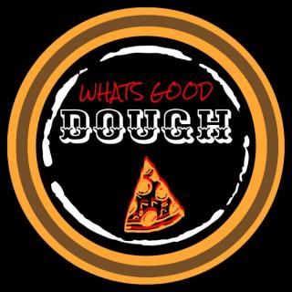 Whats Good Dough?