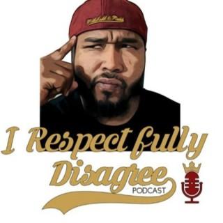 I Respectfully Disagree Podcast
