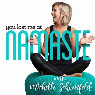 You Lost Me at Namaste