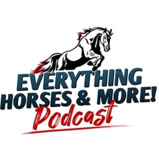Everything Horses & More! Podcasts