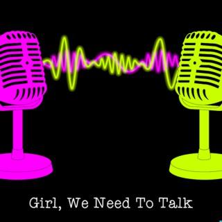 Girl, We Need To Talk!