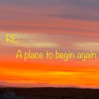 RE: A place to begin again