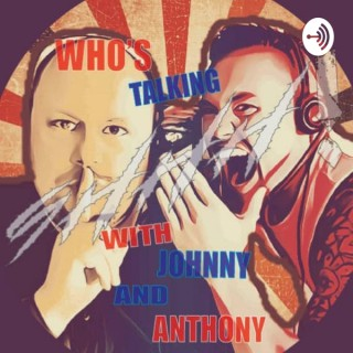 Who's Talking Shhh with Johnny and Anthony
