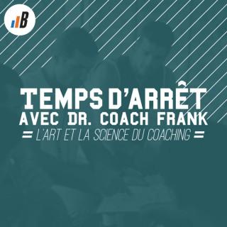 Temps d'Arrêt avec Dr. Coach Frank