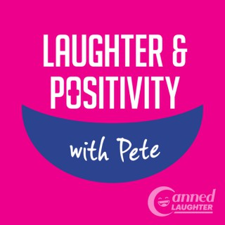 Laughter & Positivity with Pete
