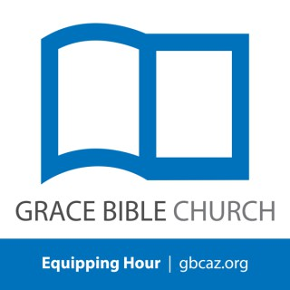 Grace Bible Church - Equipping Hour Podcast