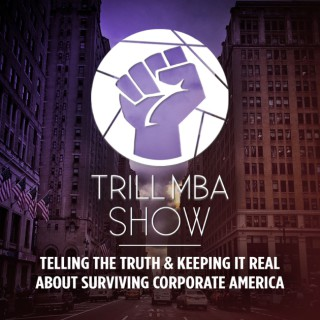 Trill MBA Show - For Black Women Surviving Corporate America