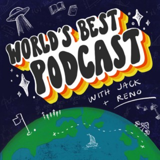 World's Best Podcast with Jack and Reno
