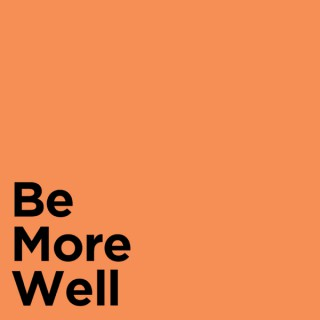 Be More Well Podcast