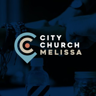 City Church Melissa Video Sermons