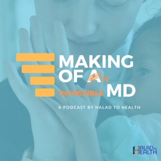 Making of an [incredible] MD | Podcast by Halad to Health