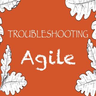 Troubleshooting Agile