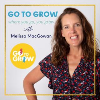 Go To Grow - with Melissa MacGowan
