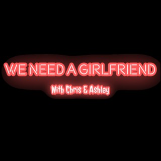 We Need A Girlfriend - Couples Talk Show