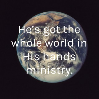 He's got the whole world in His hands ministry.