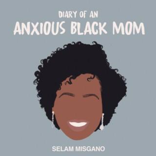 Anxious Black Mom Podcast