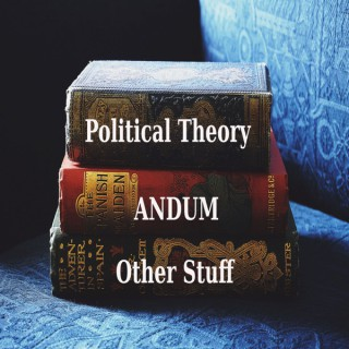 Political Theory And Um Other Stuff