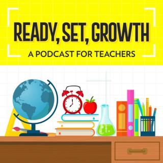 Ready Set Growth - Inspiration for Teachers