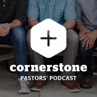 Cornerstone Pastors' Podcast