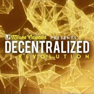 Decentralized Revolution: The Mises Caucus Podcast