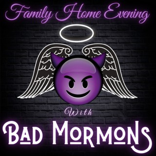 Family Home Evening with Bad Mormons