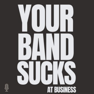 Your Band Sucks (At Business)
